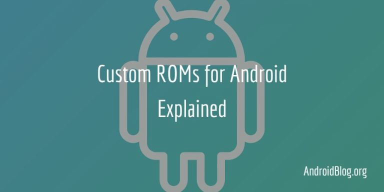 What are Custom ROMs for Android and why they are awesome?
