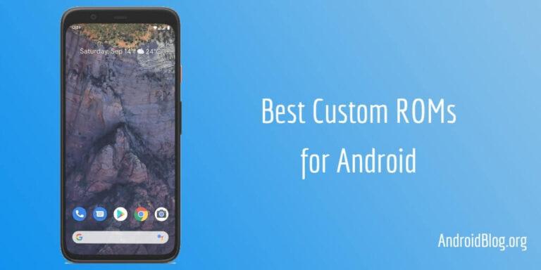 11 Best Custom ROMs for Android in 2021