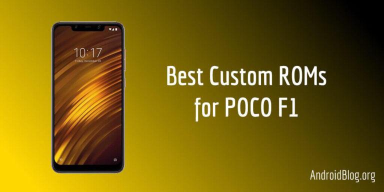 10 Best Custom ROMs for POCO F1 or Pocophone F1 (Beryllium)