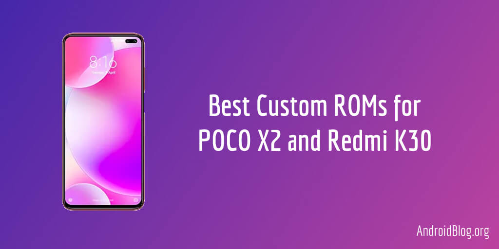 Best Custom ROMs for POCO X2 and Redmi K30