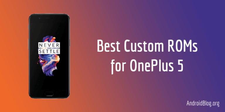 10 Best Custom ROMs for OnePlus 5 (cheeseburger)